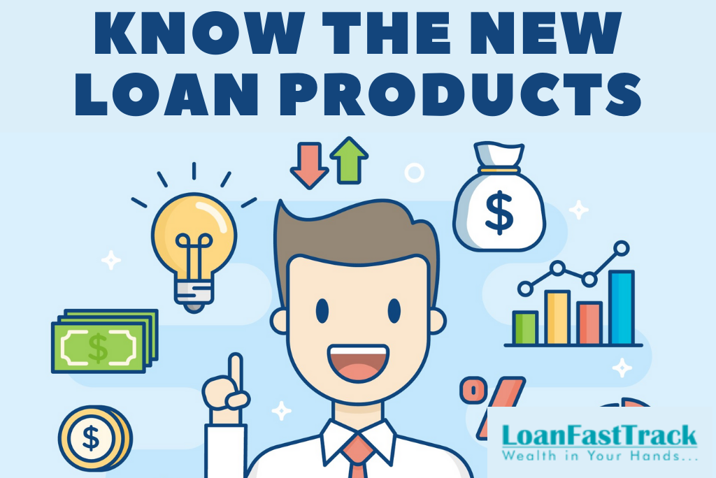 Know the new loan products