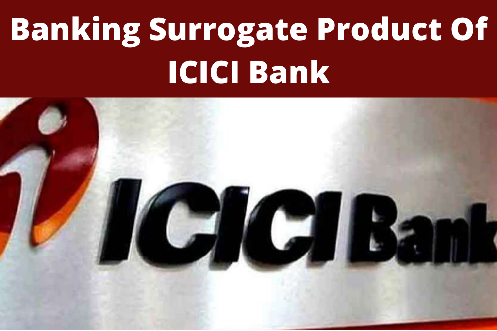 Banking Surrogate Product Of ICICI Bank