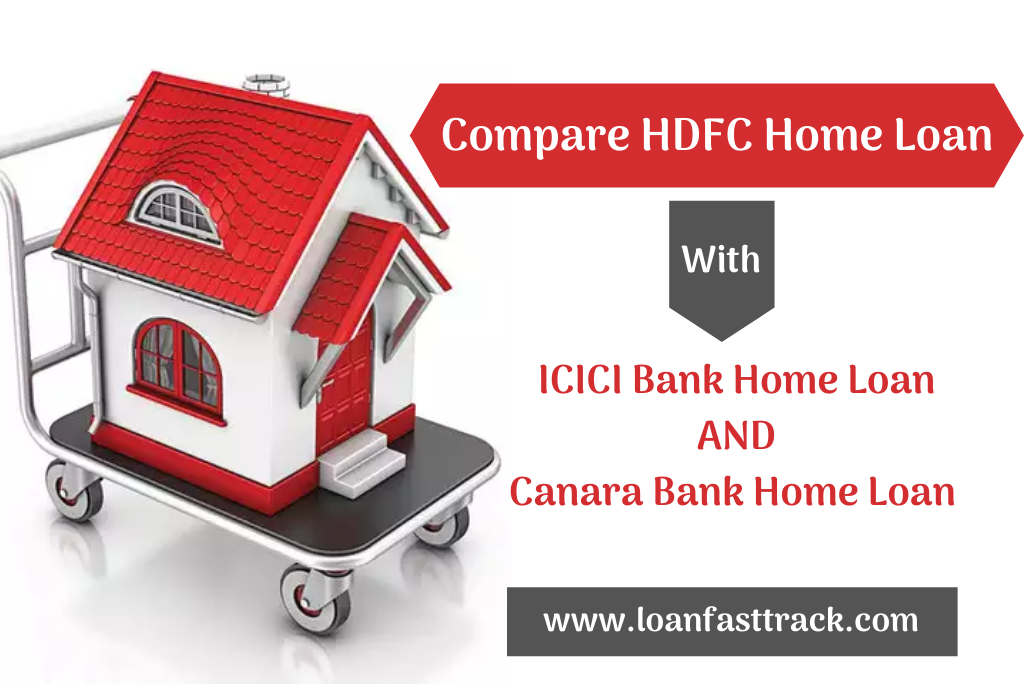 Compare Home Loan HDFC with ICICI And Canara bank
