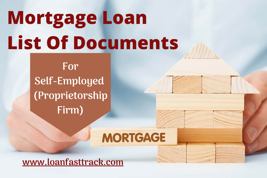 Mortgage Loan List Of Documents For Self-Employed  (Proprietorship Firm)