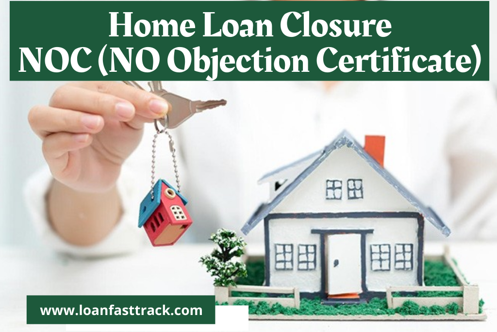 NOC (NO Objection Certificate) For Home Loan Closure - LoanFastTrack