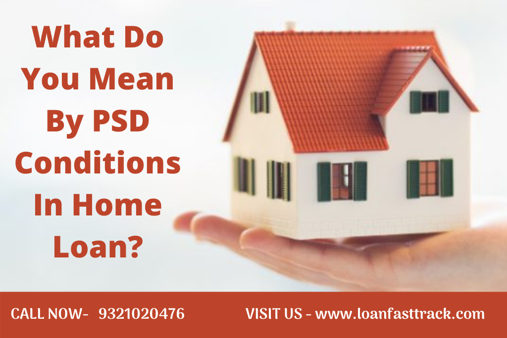 What Do You Mean By PSD Conditions In Home Loan?